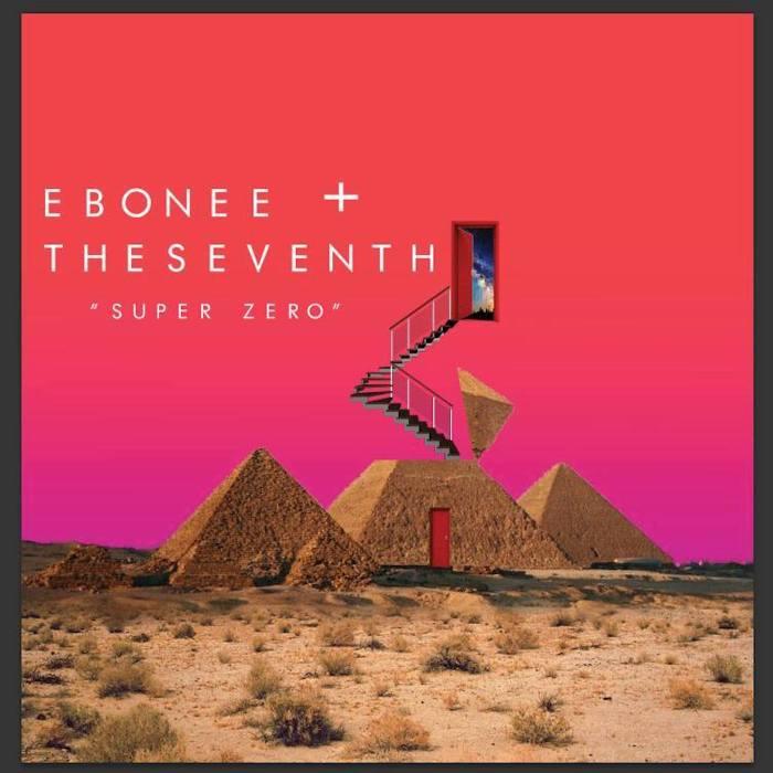 Eboneé A.D + TheSEVENTH [ Super Zero]